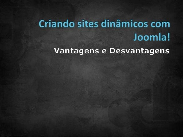  Trabalho com Joomla desde 2007  Ministro aulas desde 2008  Dezenas de palestras sobre Joomla em Recife  Especialista ...