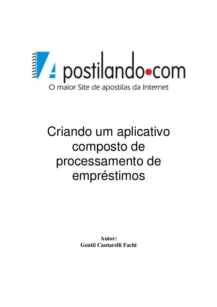 Criando um aplicativo    composto de processamento de    empréstimos             Autor:     Gentil Cantarelli Fachi