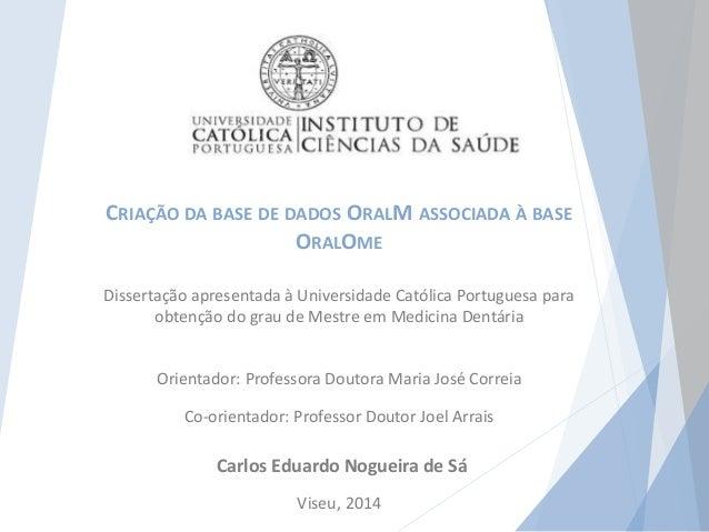 CRIAÇÃO DA BASE DE DADOS ORALM ASSOCIADA À BASE  ORALOME  Dissertação apresentada à Universidade Católica Portuguesa para ...