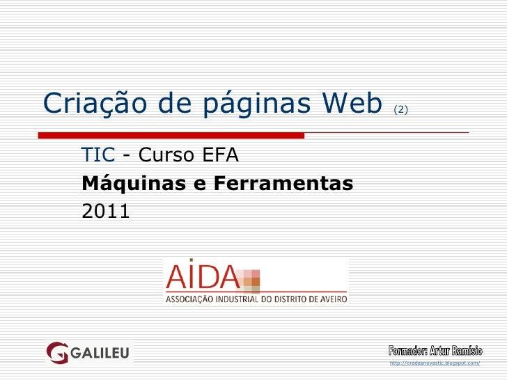 Criação de páginas Web      (2)  TIC - Curso EFA  Máquinas e Ferramentas  2011                           http://eradasnova...