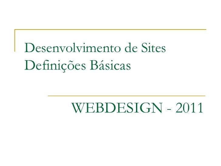 Desenvolvimento de Sites Definições Básicas WEBDESIGN - 2011