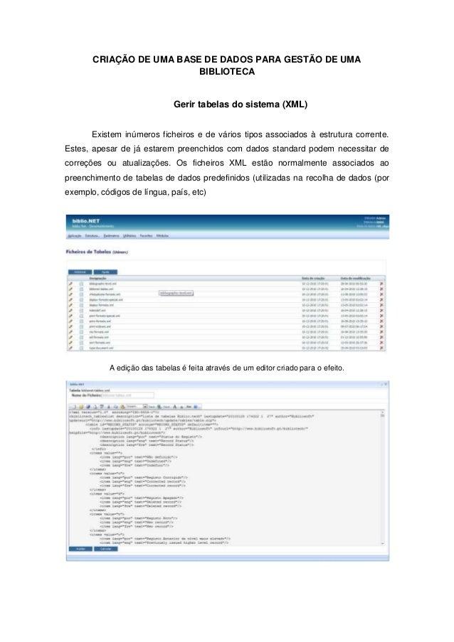 CRIAÇÃO DE UMA BASE DE DADOS PARA GESTÃO DE UMA BIBLIOTECA Gerir tabelas do sistema (XML) Existem inúmeros ficheiros e de ...