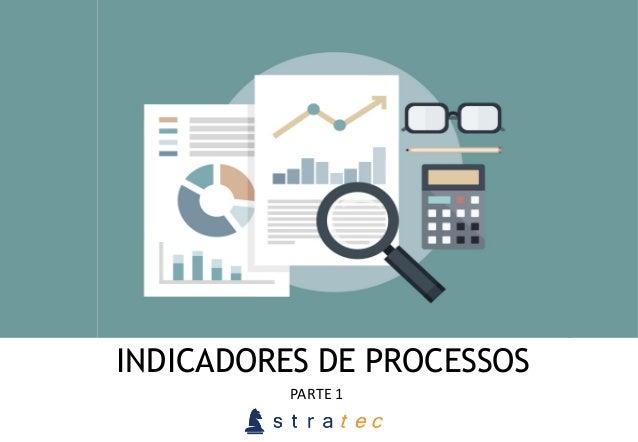 INDICADORES DE PROCESSOS PARTE  1