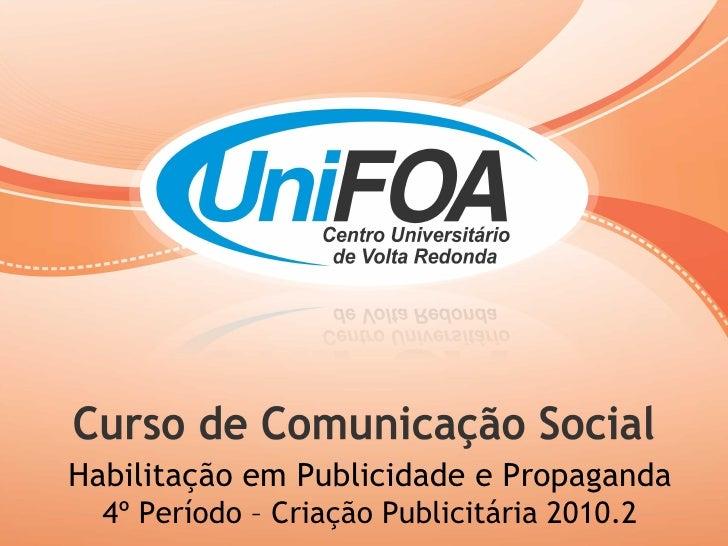 Habilitação em Publicidade e Propaganda 4º Período – Criação Publicitária 2010.2