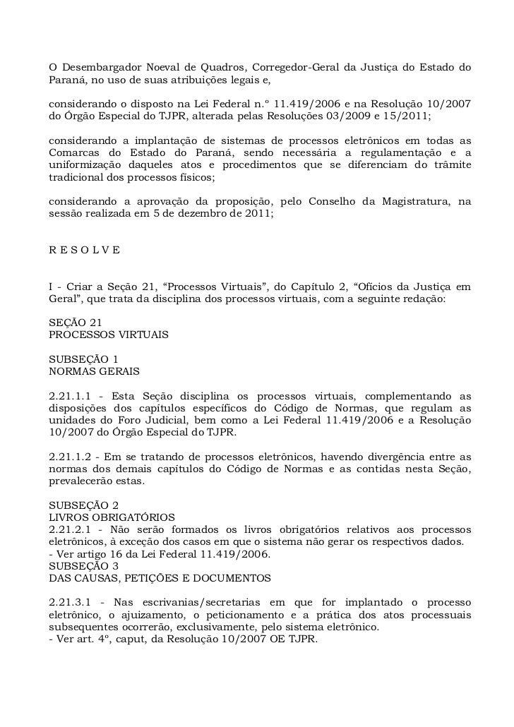 O Desembargador Noeval de Quadros, Corregedor-Geral da Justiça do Estado doParaná, no uso de suas atribuições legais e,con...