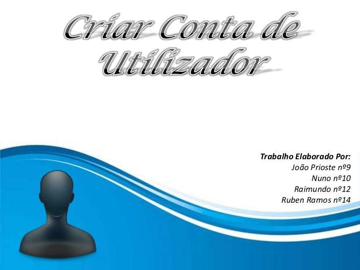 Trabalho Elaborado Por:        João Prioste nº9             Nuno nº10         Raimundo nº12     Ruben Ramos nº14