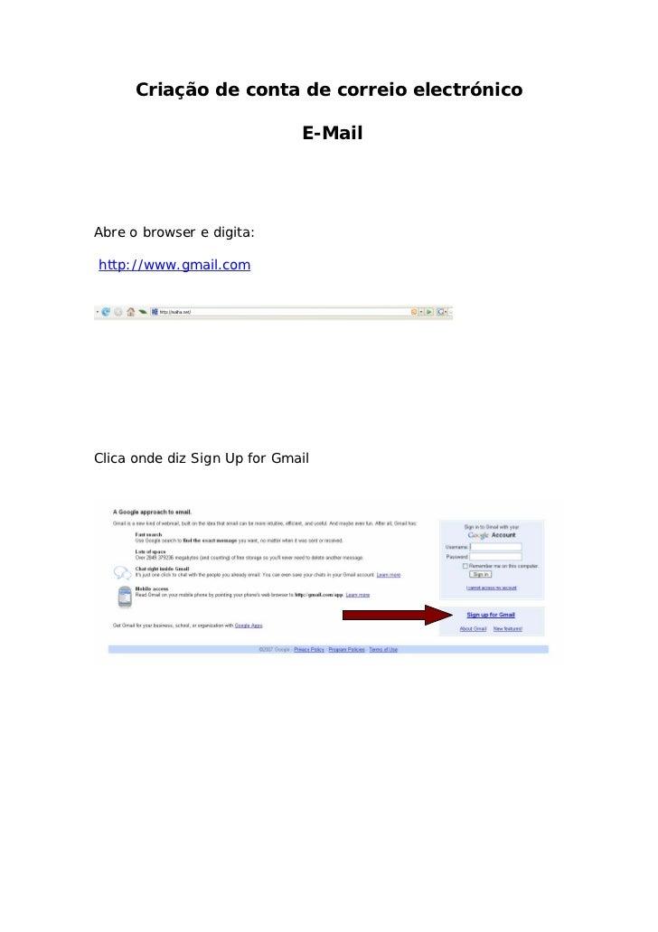 Criação de conta de correio electrónico                              E-MailAbre o browser e digita:http://www.gmail.comCli...