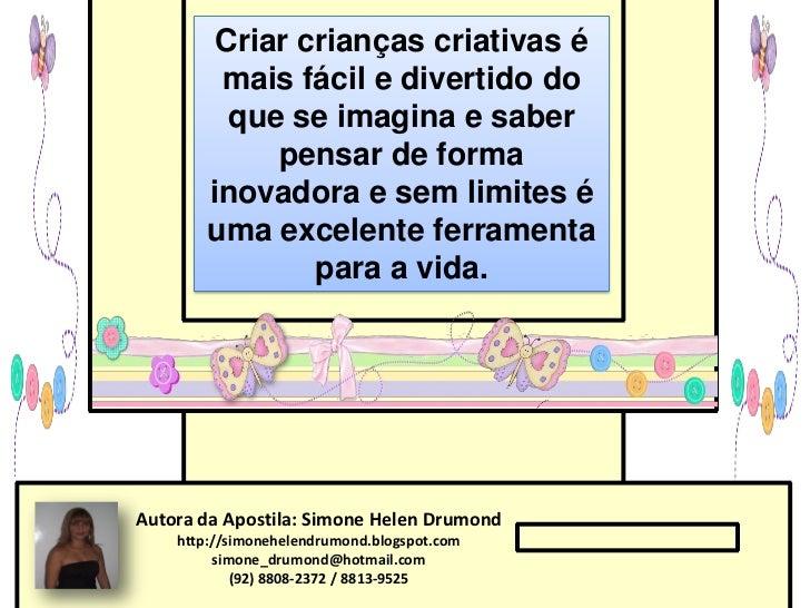 Criar crianças criativas é         mais fácil e divertido do          que se imagina e saber             pensar de forma  ...