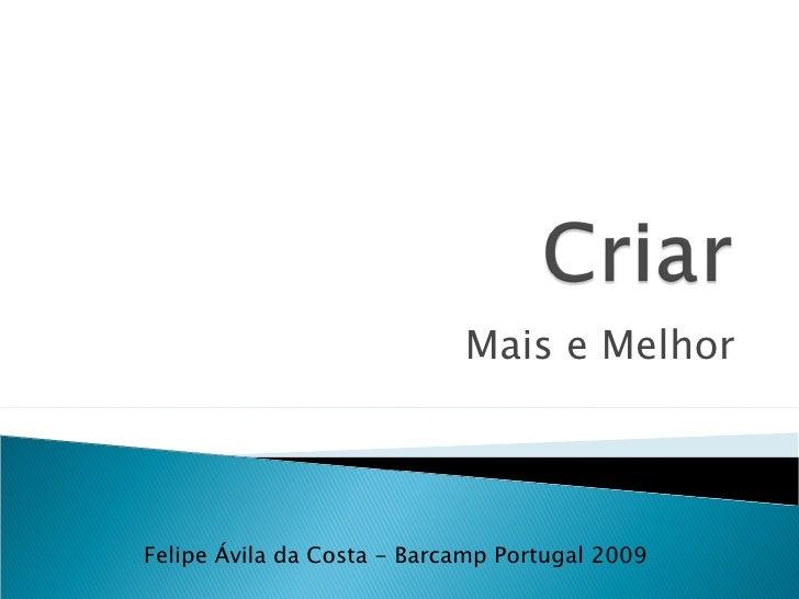 Mais e Melhor Felipe Ávila da Costa - Barcamp Portugal 2009