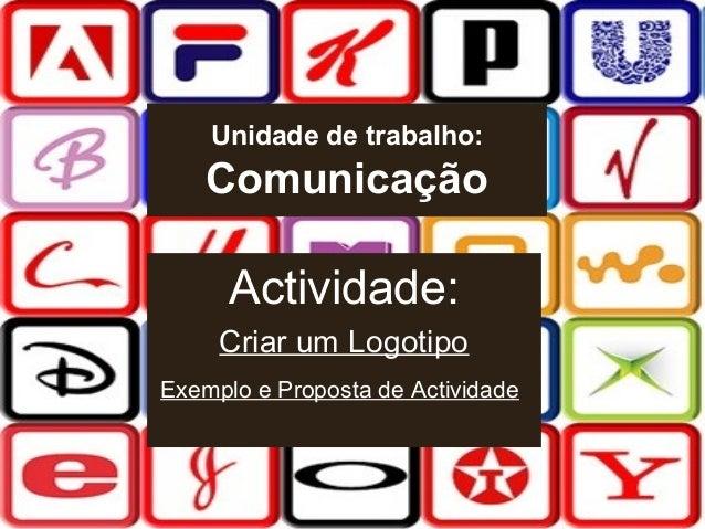 Unidade de trabalho:  Comunicação  Actividade: Criar um Logotipo Exemplo e Proposta de Actividade