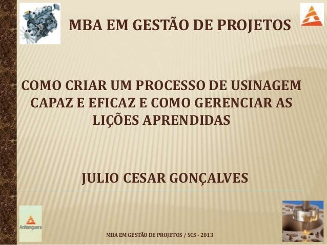 MBA EM GESTÃO DE PROJETOSCOMO CRIAR UM PROCESSO DE USINAGEM CAPAZ E EFICAZ E COMO GERENCIAR AS         LIÇÕES APRENDIDAS  ...