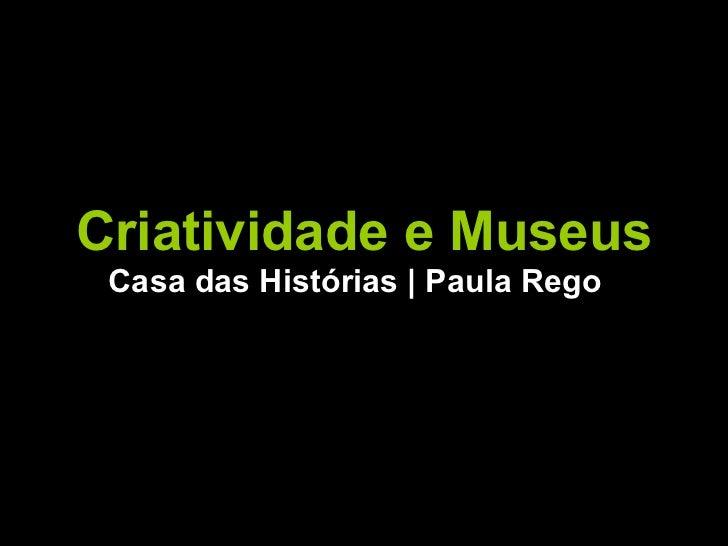 Criatividade e Museus Casa das Histórias | Paula Rego