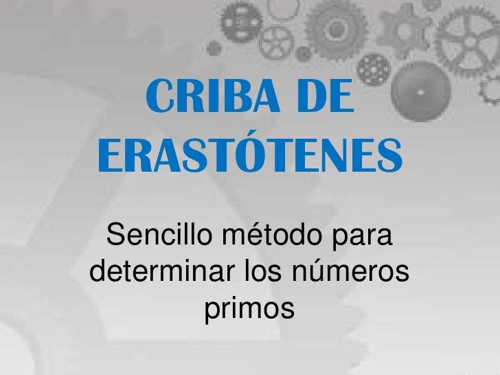 CRIBA DEERASTÓTENES Sencillo método paradeterminar los números        primos
