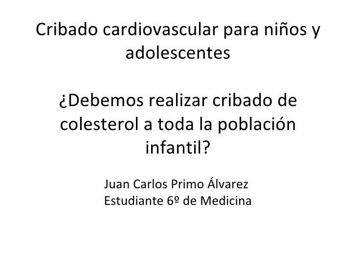 Cribado cardiovascular para niños y           adolescentes  ¿Debemos realizar cribado de  colesterol a toda la población  ...