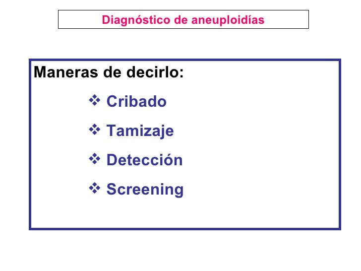 <ul><li>Maneras de decirlo: </li></ul><ul><ul><ul><ul><li>Cribado  </li></ul></ul></ul></ul><ul><ul><ul><ul><li>Tamizaje <...