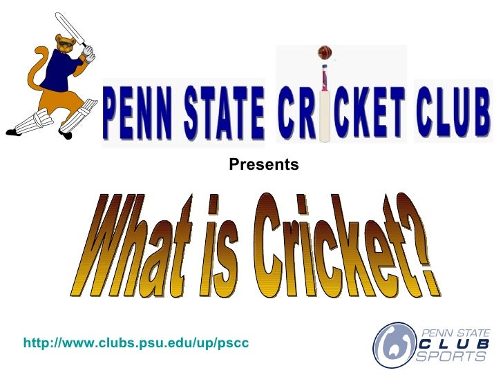 http://www.clubs.psu.edu/up/pscc Presents What is Cricket?