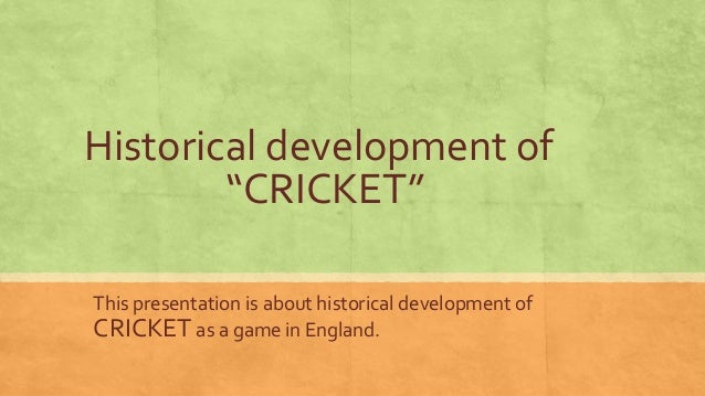 """Historical development of        """"CRICKET""""This presentation is about historical development ofCRICKET as a game in England."""