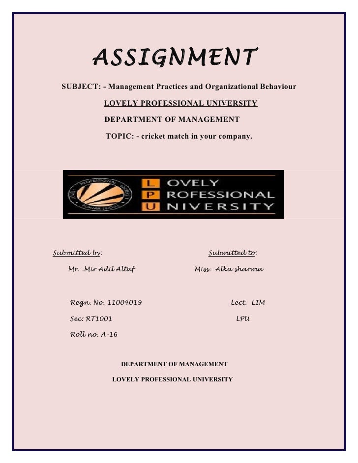 ASSIGNMENT  SUBJECT: - Management Practices and Organizational Behaviour                LOVELY PROFESSIONAL UNIVERSITY    ...