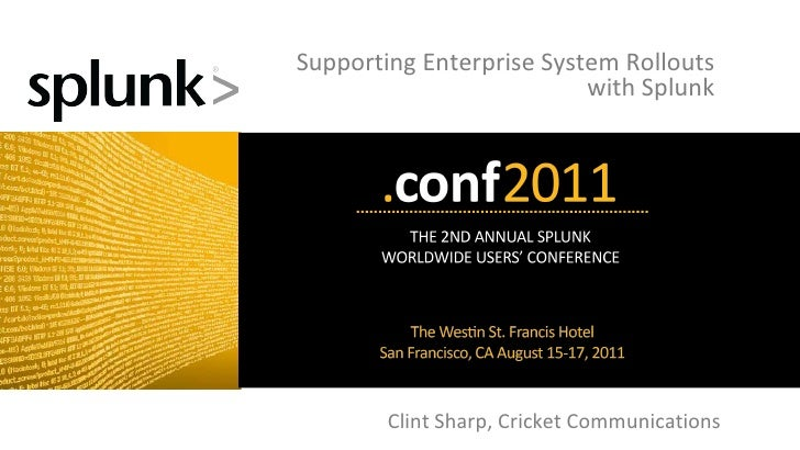 Supporting Enterprise System Rollouts  with Splunk  Clint Sharp, Cricket Communications
