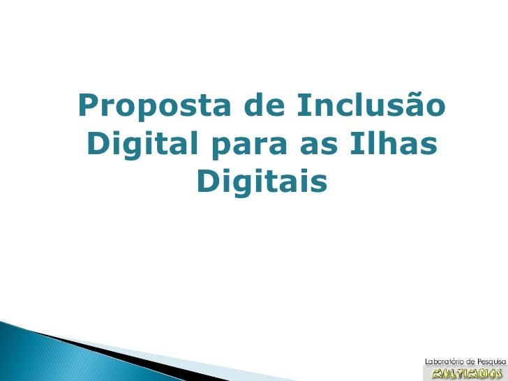 Proposta de Inclusão Digital para as Ilhas Digitais