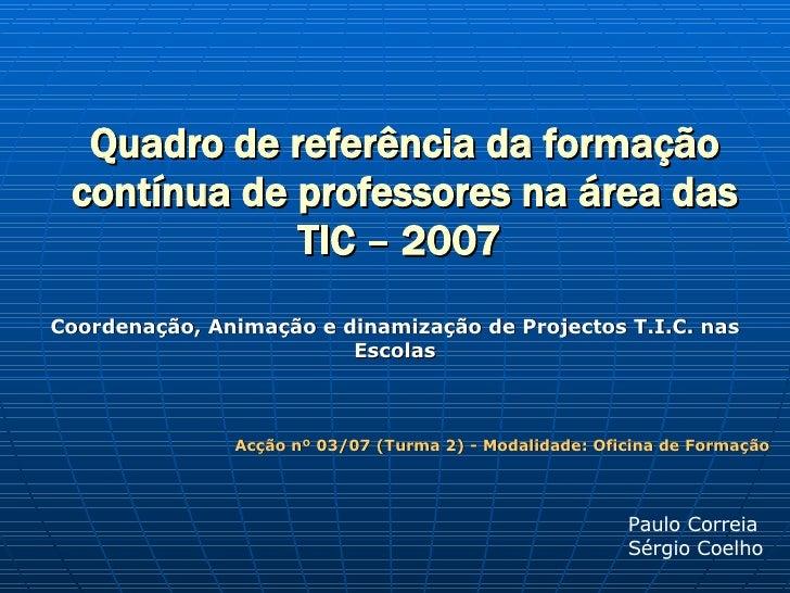 Quadro de referência da formação contínua de professores na área das TIC – 2007   Coordenação, Animação e dinamização de P...