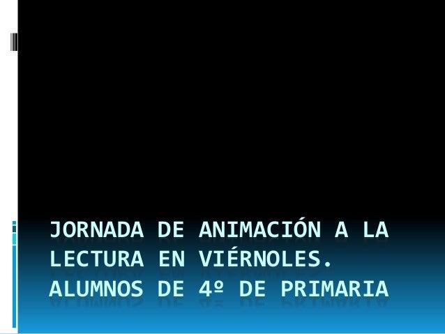 JORNADA DE ANIMACIÓN A LA LECTURA EN VIÉRNOLES. ALUMNOS DE 4º DE PRIMARIA