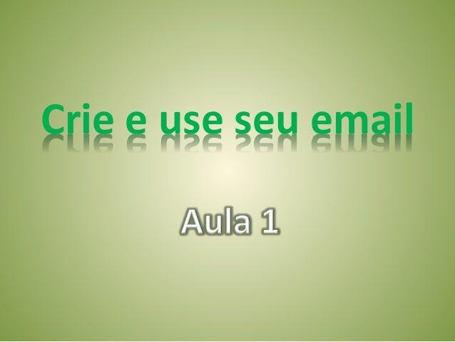 Crie e use seu email<br />Aula 1<br />