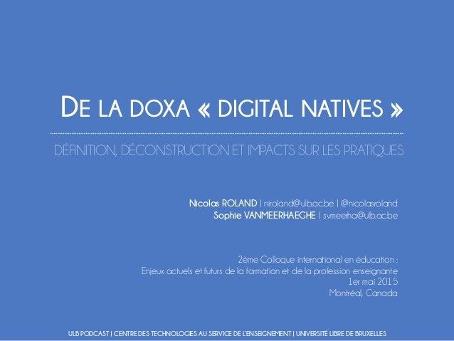 DE LA DOXA « DIGITAL NATIVES » DÉFINITION, DÉCONSTRUCTION ET IMPACTS SUR LES PRATIQUES Nicolas ROLAND | niroland@ulb.ac.be...