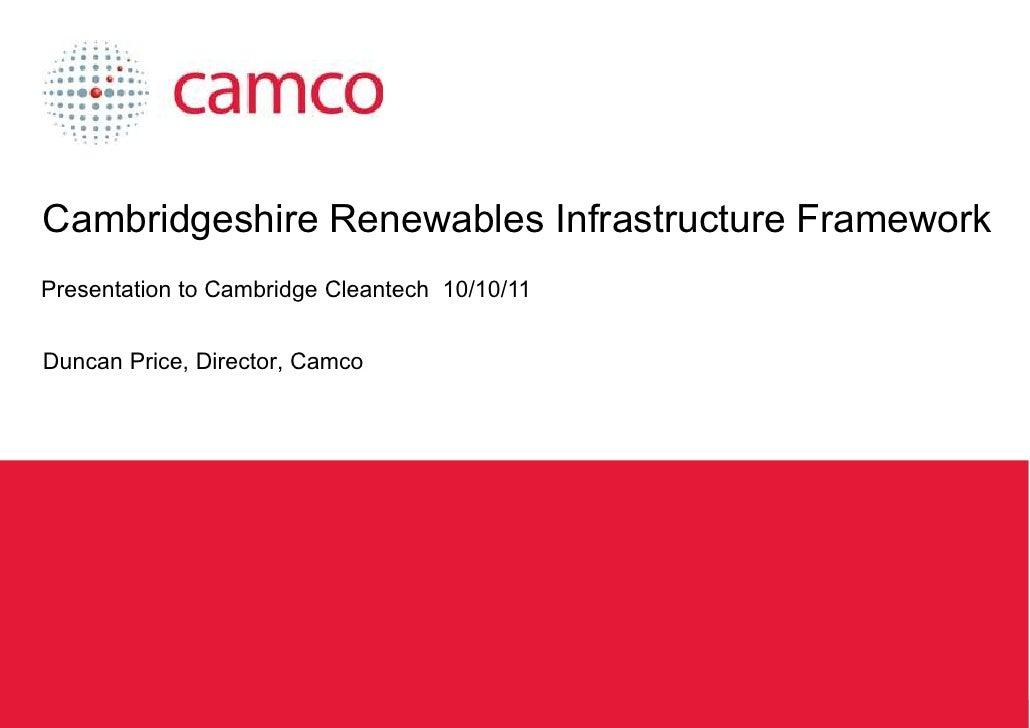 Cambridgeshire Renewables Infrastructure Framework Presentation to Cambridge Cleantech 10/10/11 Duncan Price, Director, Ca...