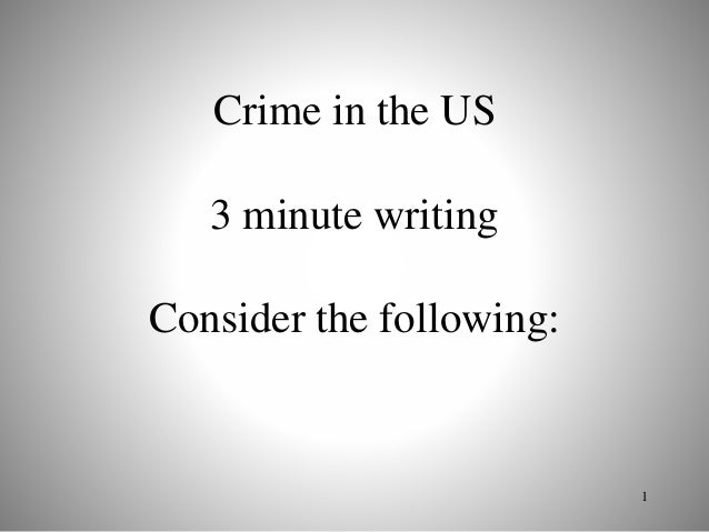 Crime in the US 3 minute writing Consider the following: 1