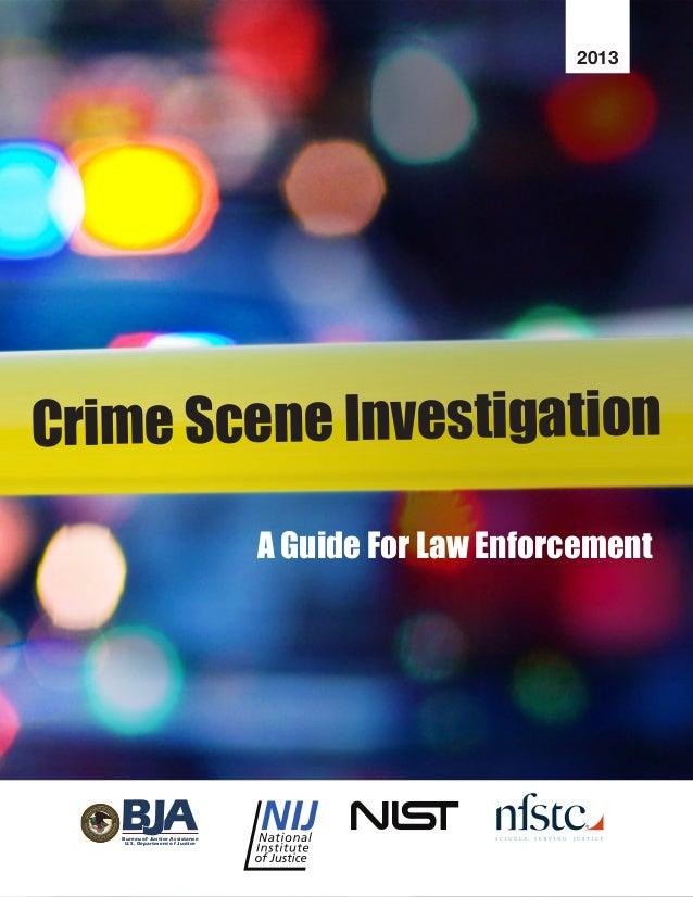 Crime Scene Investigation 2013 A Guide For Law Enforcement Bureau of Justice Assistance U.S. Department of Justice