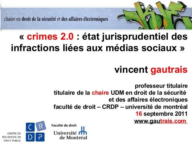 « crimes 2.0 : état jurisprudentiel des infractions liées aux médias sociaux » vincent gautrais professeur titulaire titul...