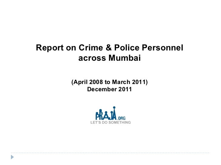 Report on Crime & Police Personnel across Mumbai (April 2008 to March 2011) December 2011