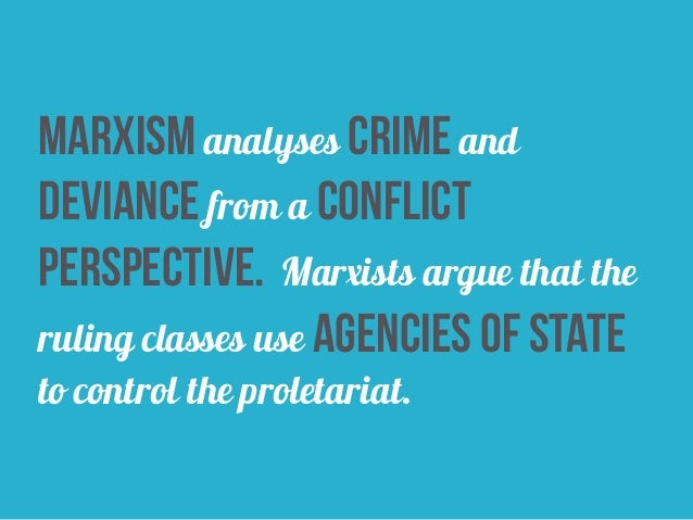 the marxist crime perspective of conflict theory 1) the focus on white collar crime is a strong point of the marxist perspective on crime and deviance as this tends to go unnoticed and even today we hear of large multinational companies avoiding paying tax this makes the theory highly relevant in today's world.