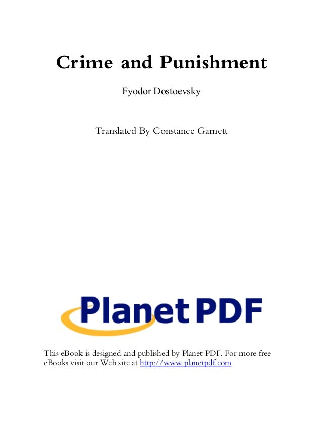 Crime and Punishment Fyodor Dostoevsky  Translated By Constance Garnett  This eBook is designed and published by Planet PD...