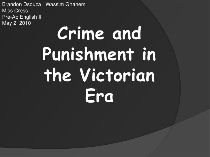 Brandon DsouzaWassimGhanem<br />Miss Cress<br />Pre-Ap English II<br />May 2, 2010<br />Crime and Punishment in the Victor...
