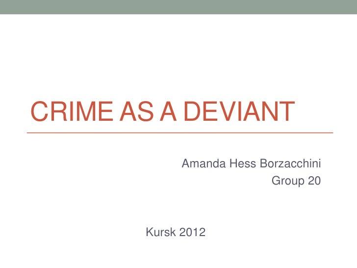 CRIME AS A DEVIANT            Amanda Hess Borzacchini                          Group 20       Kursk 2012