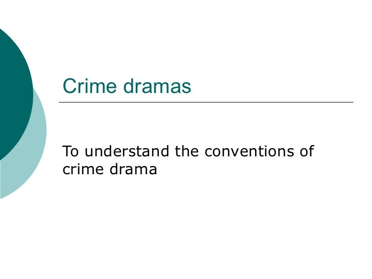 Crime dramas To understand the conventions of crime drama
