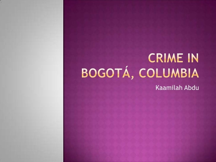 Crime In Bogotá, Columbia Powerpoint