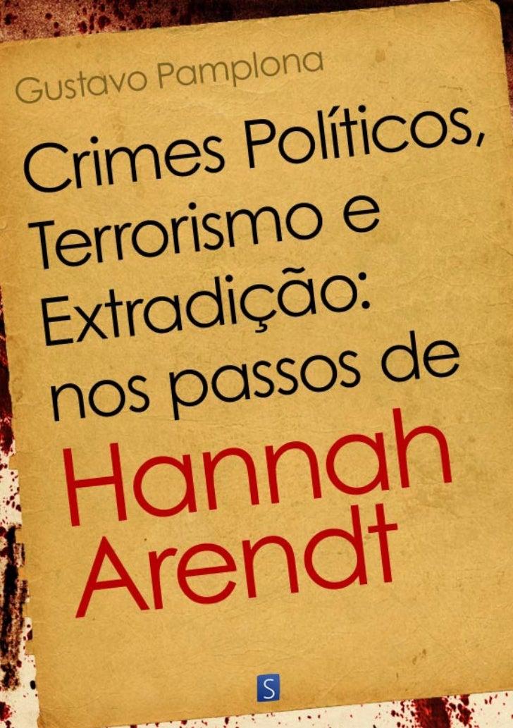 Gustavo Pamplona     Crimes Políticos,  Terrorismo e Extradição:nos passos de Hannah Arendt           Porto Alegre        ...