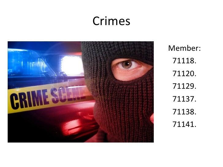 Crimes <ul><li>Member: </li></ul><ul><li>71118. </li></ul><ul><li>71120. </li></ul><ul><li>71129. </li></ul><ul><li>71137....