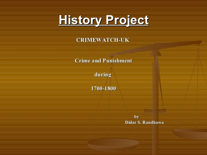 History Project <ul><li>CRIMEWATCH-UK   </li></ul><ul><li>Crime and Punishment </li></ul><ul><li>during   </li></ul><ul><l...