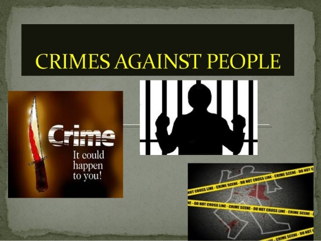 CRIMES AGAINST PEOPLE ARE MOST OFTEN REFERRED TO AS FELONIES                     FELONIES INCLUDE:         HOMICIDE      ...