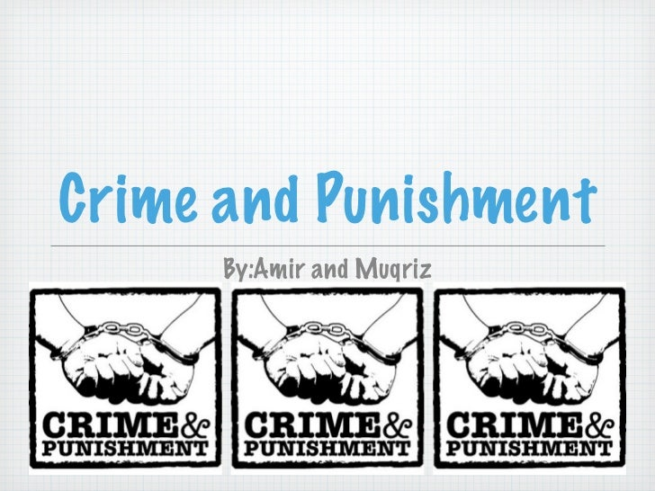 Crime and Punishment      By:Amir and Muqriz