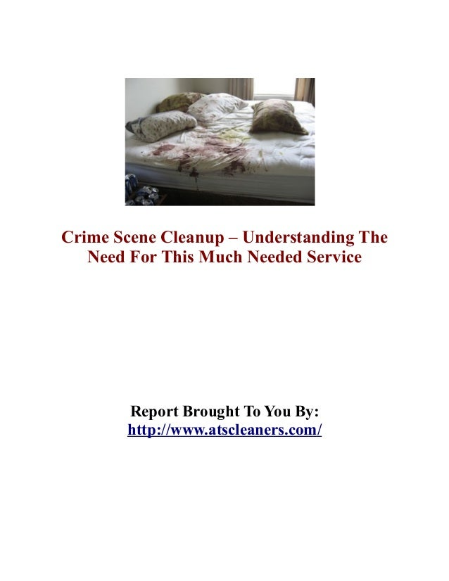 Crime Scene Cleanup – Understanding The   Need For This Much Needed Service       Report Brought To You By:       http://w...