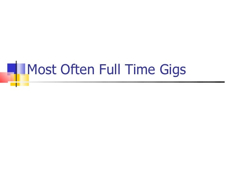 Most Often Full Time Gigs