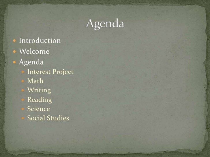 Introduction<br />Welcome<br />Agenda<br />Interest Project<br />Math<br />Writing<br />Reading<br />Science<br />Social S...