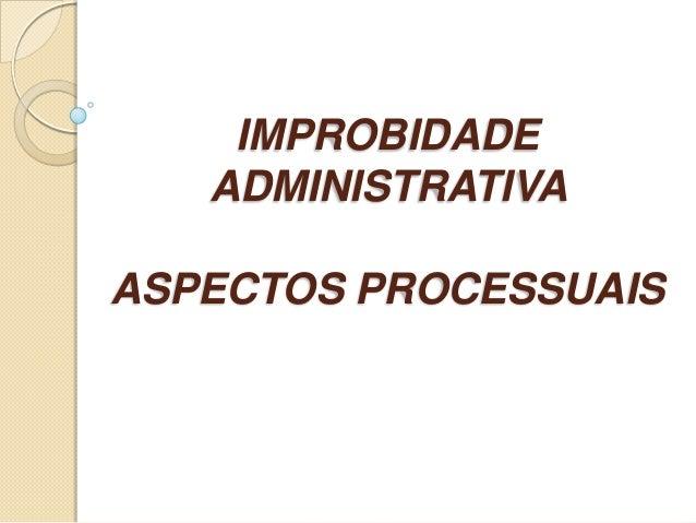 IMPROBIDADEADMINISTRATIVAASPECTOS PROCESSUAIS