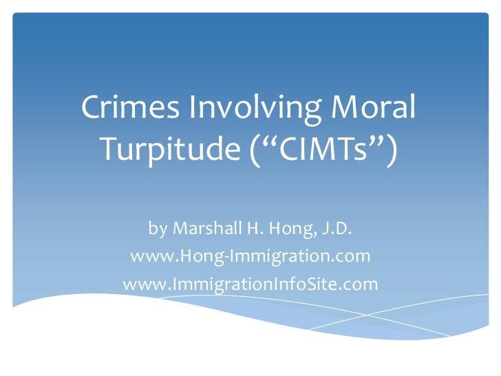"Crimes Involving Moral Turpitude (""CIMTs"")    by Marshall H. Hong, J.D.   www.Hong-Immigration.com  www.ImmigrationInfoSit..."