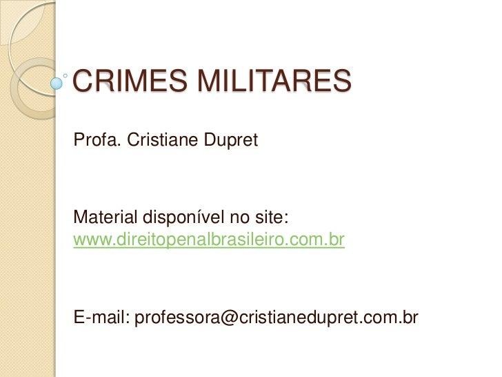CRIMES MILITARESProfa. Cristiane DupretMaterial disponível no site:www.direitopenalbrasileiro.com.brE-mail: professora@cri...